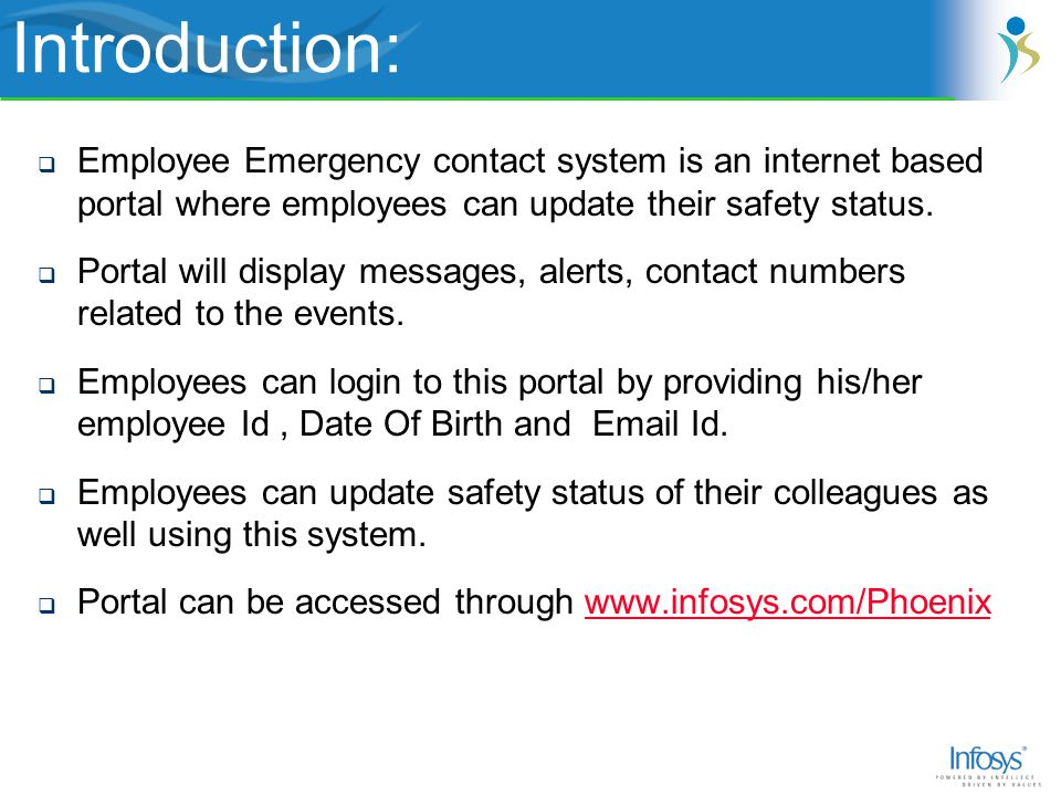 Employee can login to this portal by providing his/her employee Id, Date Of Birth and Email ID Login page will also have information about emergency contacts,Do's and Don ts and Help and FAQs Login: