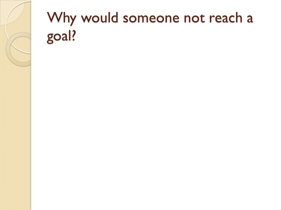 Why would someone not reach a goal?