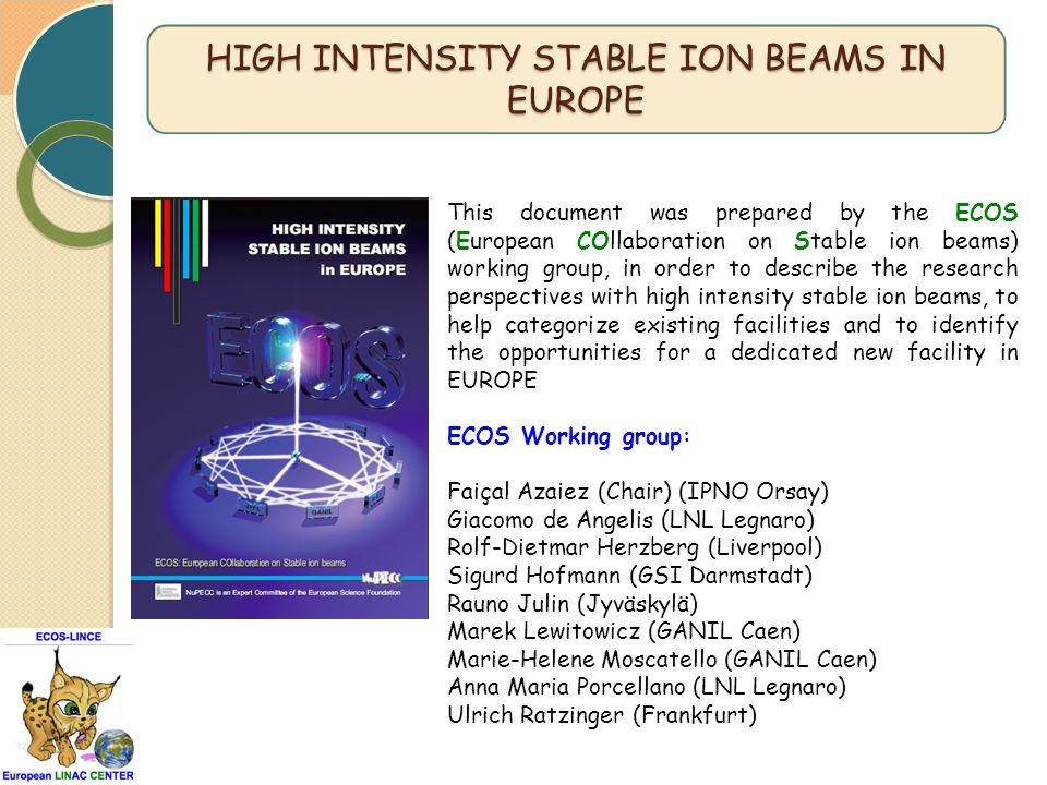 This document was prepared by the ECOS (European COllaboration on Stable ion beams) working group, in order to describe the research perspectives with