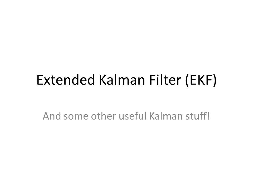 Extended Kalman Filter (EKF) And some other useful Kalman stuff!