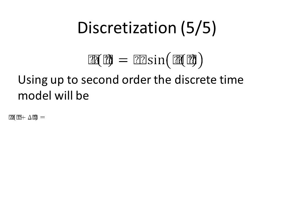 Discretization (5/5) Using up to second order the discrete time model will be