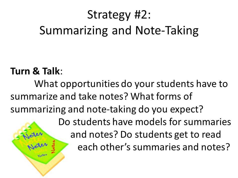Strategy #2: Summarizing and Note-Taking Turn & Talk: What opportunities do your students have to summarize and take notes.