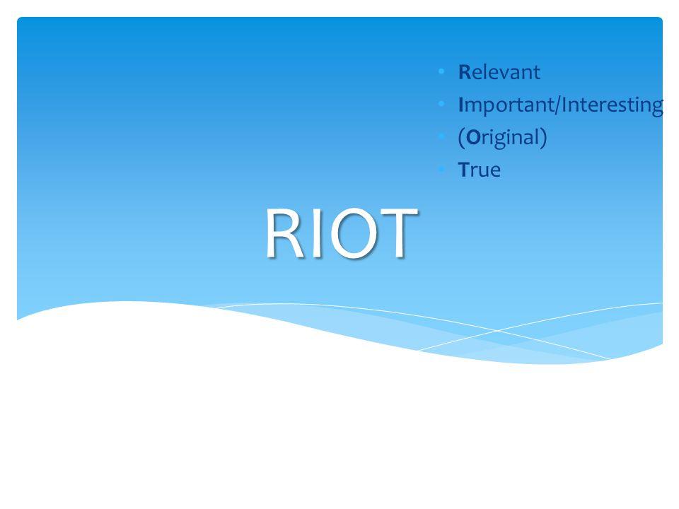 RIOT Relevant Important/Interesting (Original) True