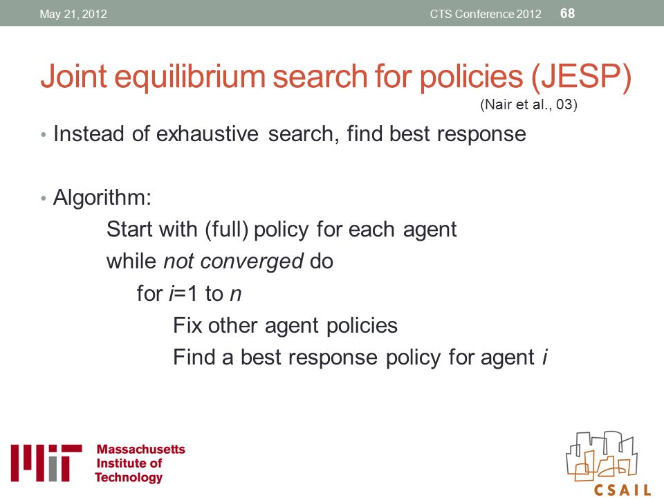 Joint equilibrium search for policies (JESP) Instead of exhaustive search, find best response Algorithm: Start with (full) policy for each agent while