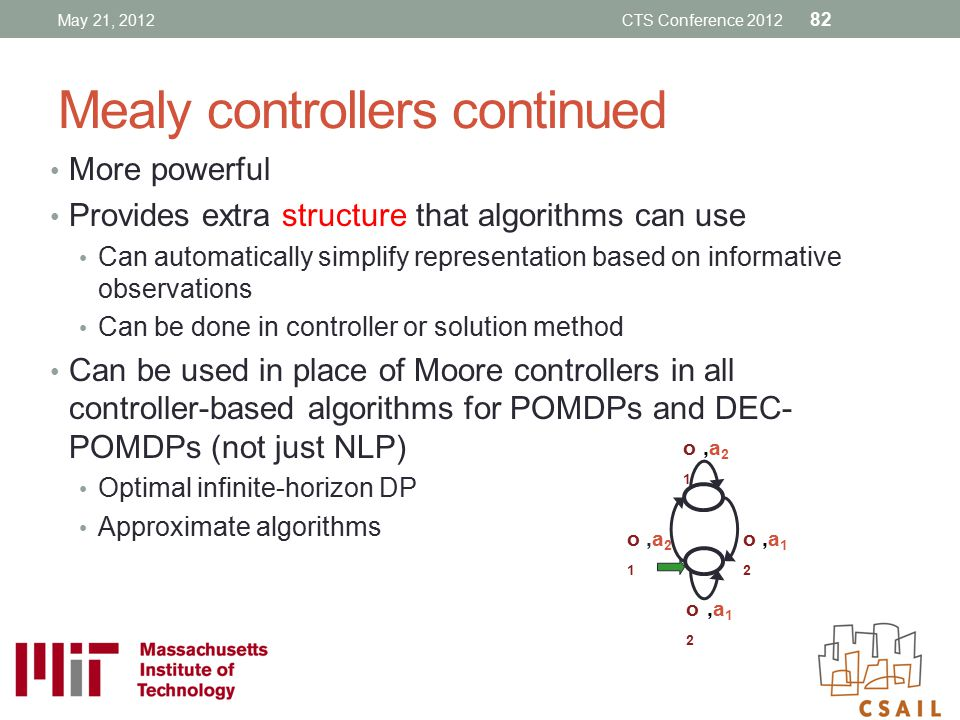 Mealy controllers continued More powerful Provides extra structure that algorithms can use Can automatically simplify representation based on informat