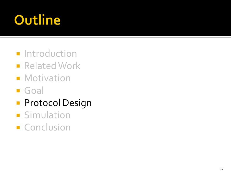  Introduction  Related Work  Motivation  Goal  Protocol Design  Simulation  Conclusion 17