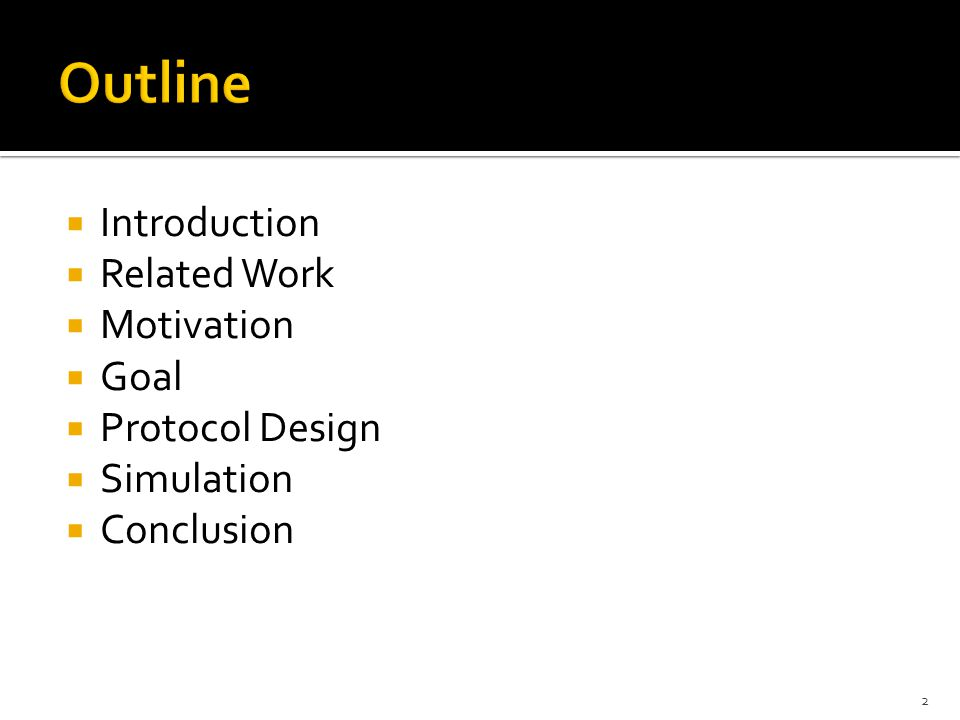  Introduction  Related Work  Motivation  Goal  Protocol Design  Simulation  Conclusion 2