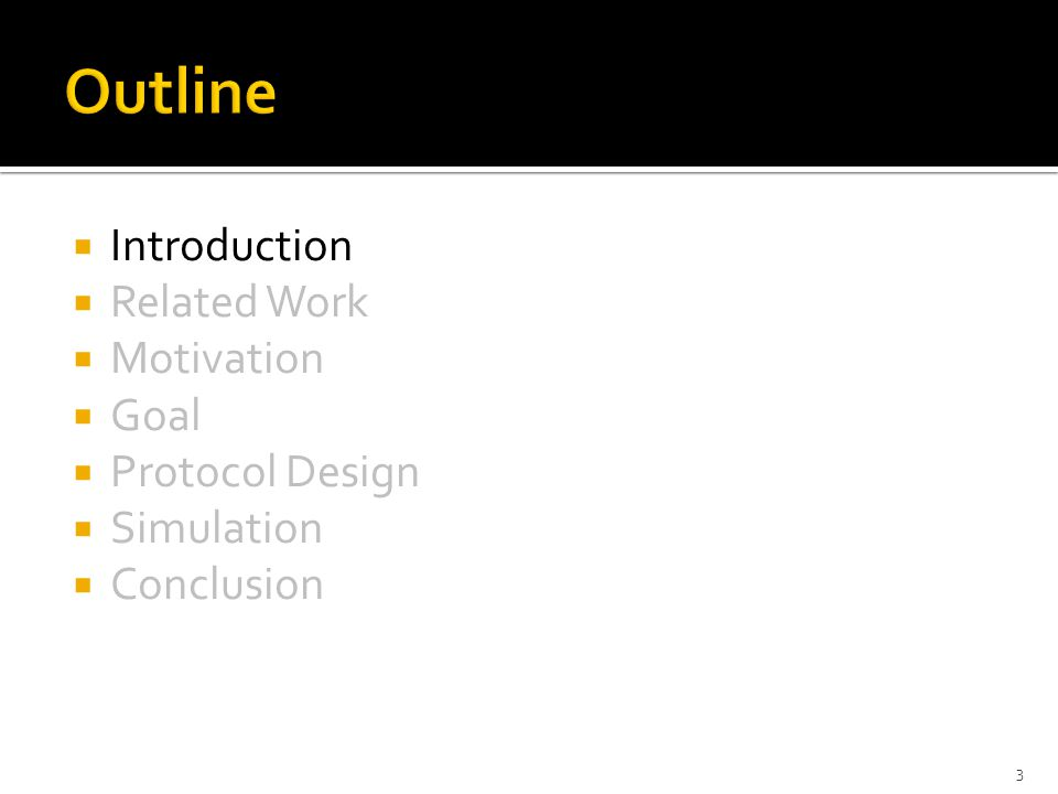  Introduction  Related Work  Motivation  Goal  Protocol Design  Simulation  Conclusion 3