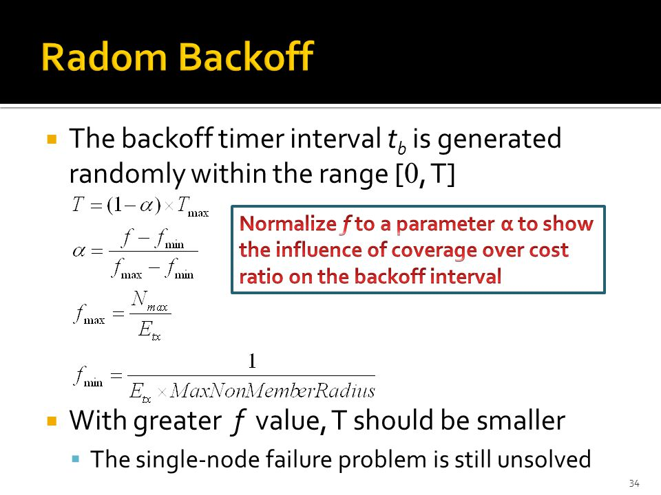  The backoff timer interval t b is generated randomly within the range [ 0, T]  With greater f value, T should be smaller  The single-node failure problem is still unsolved 34