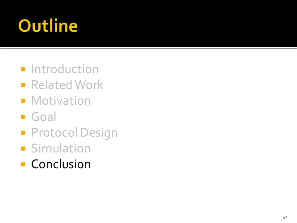  Introduction  Related Work  Motivation  Goal  Protocol Design  Simulation  Conclusion 41