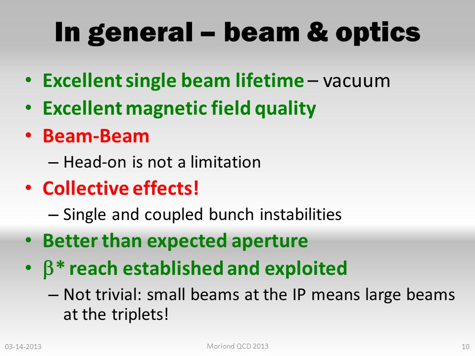 Excellent single beam lifetime – vacuum Excellent magnetic field quality Beam-Beam – Head-on is not a limitation Collective effects! – Single and coup