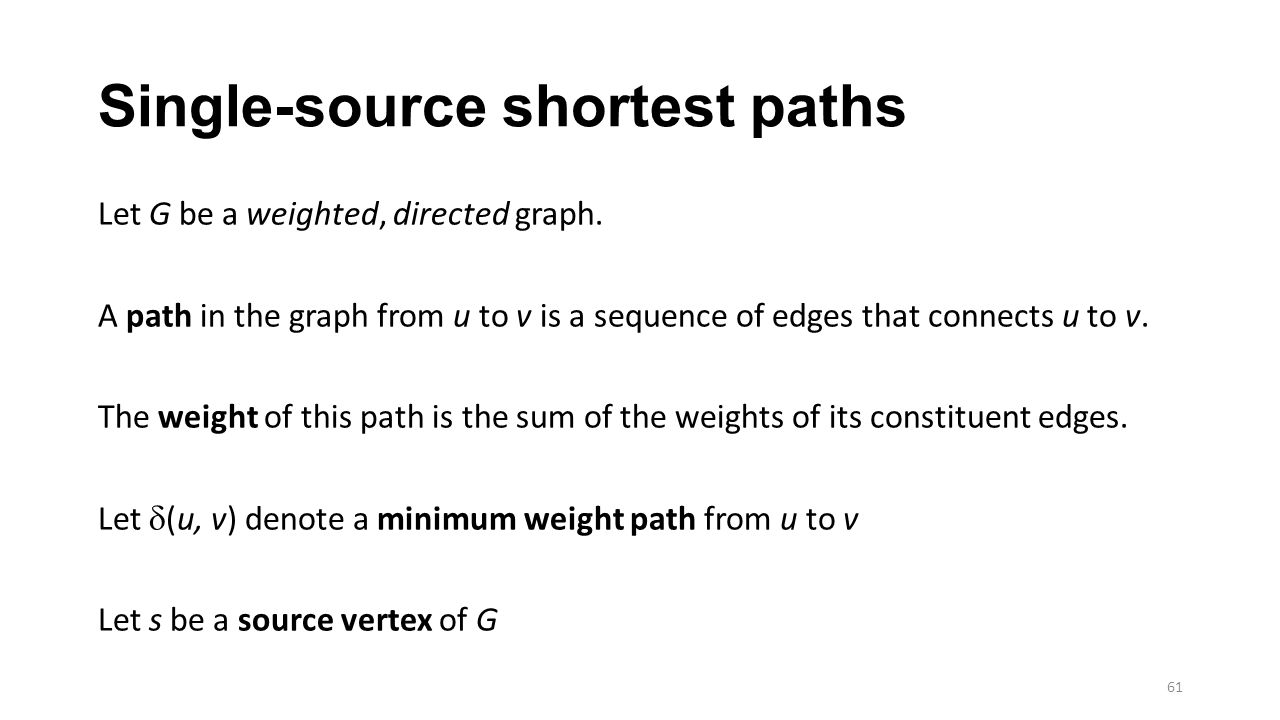 Single-source shortest paths Let G be a weighted, directed graph.