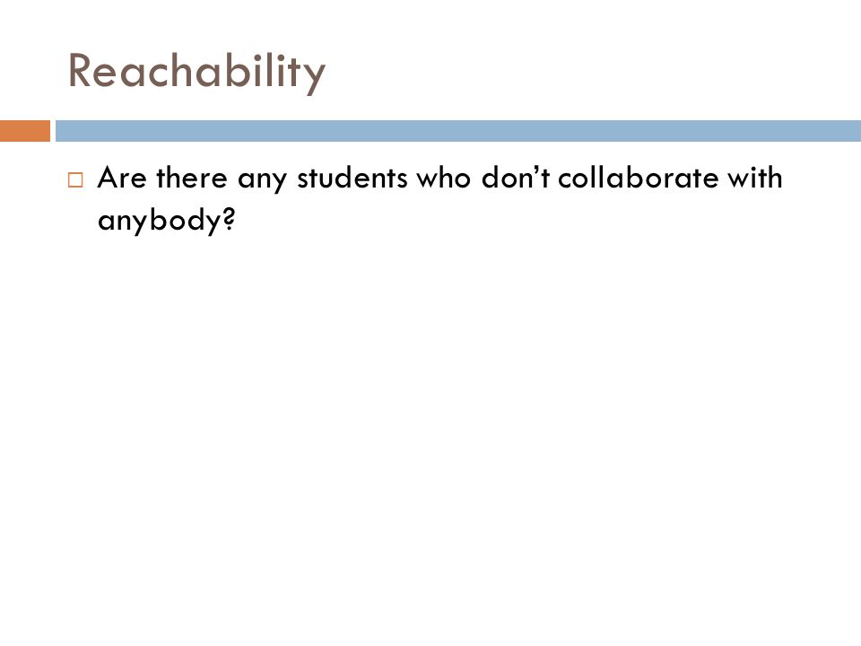 Reachability  Are there any students who don't collaborate with anybody