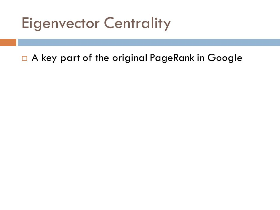 Eigenvector Centrality  A key part of the original PageRank in Google