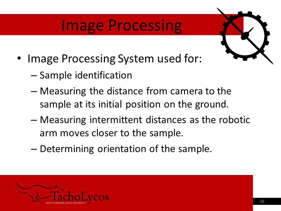 Image Processing System used for: – Sample identification – Measuring the distance from camera to the sample at its initial position on the ground. –