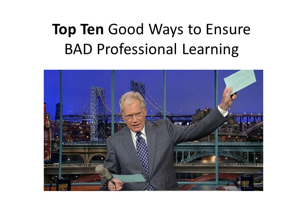 Top Ten Good Ways to Ensure BAD Professional Learning