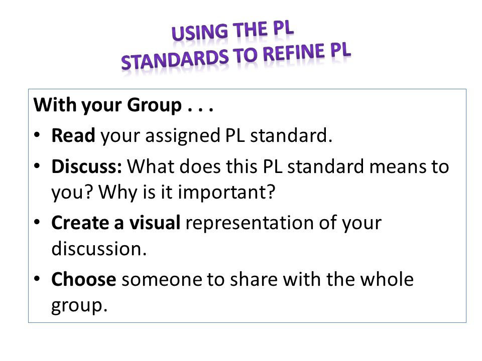 With your Group... Read your assigned PL standard.