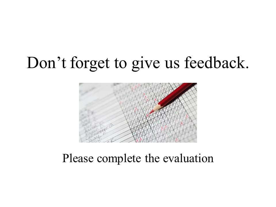 Don't forget to give us feedback. Please complete the evaluation
