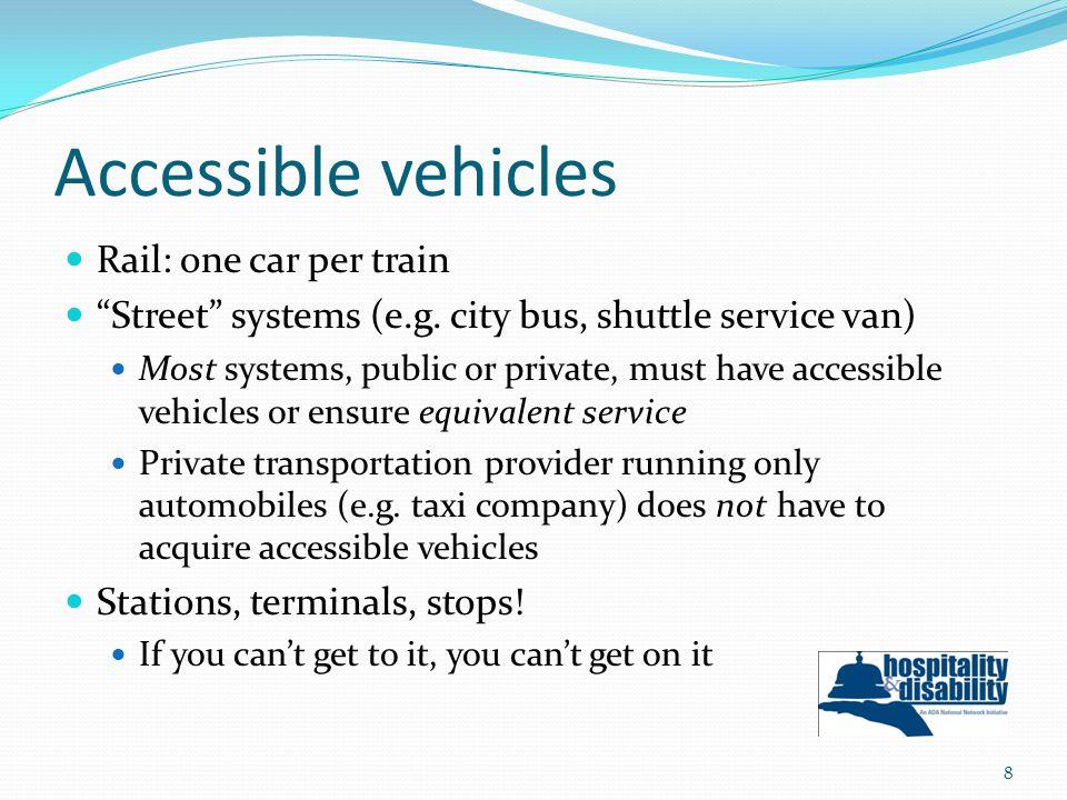Accessible vehicles Rail: one car per train Street systems (e.g.