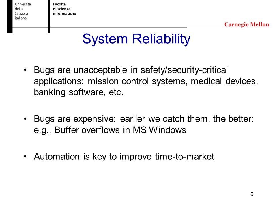 6 System Reliability Bugs are unacceptable in safety/security-critical applications: mission control systems, medical devices, banking software, etc.
