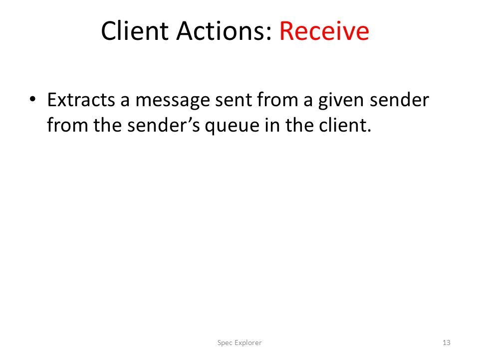 Client Actions: Receive Extracts a message sent from a given sender from the sender's queue in the client.