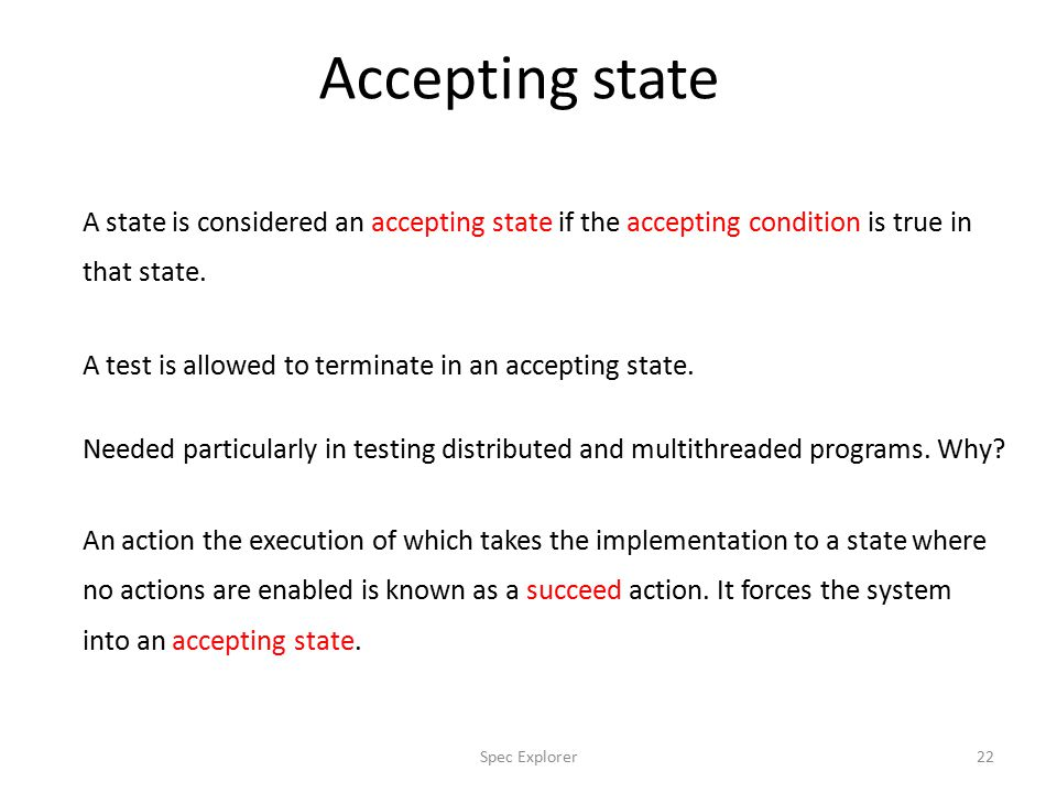 Accepting state Needed particularly in testing distributed and multithreaded programs.