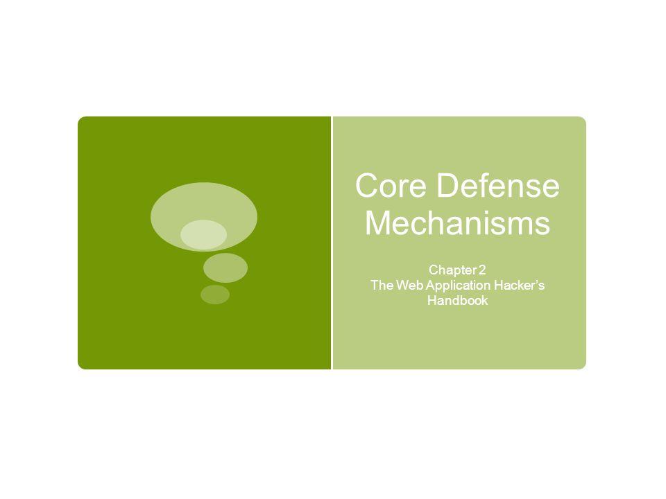 Core Defense Mechanisms Chapter 2 The Web Application Hacker's Handbook