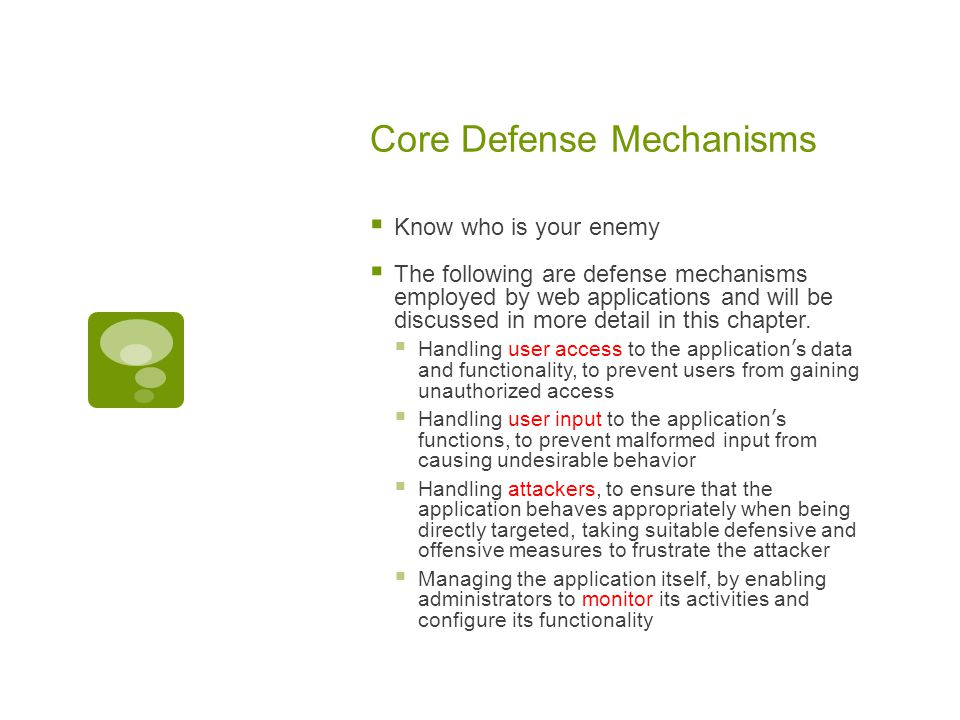 Core Defense Mechanisms  Know who is your enemy  The following are defense mechanisms employed by web applications and will be discussed in more detail in this chapter.