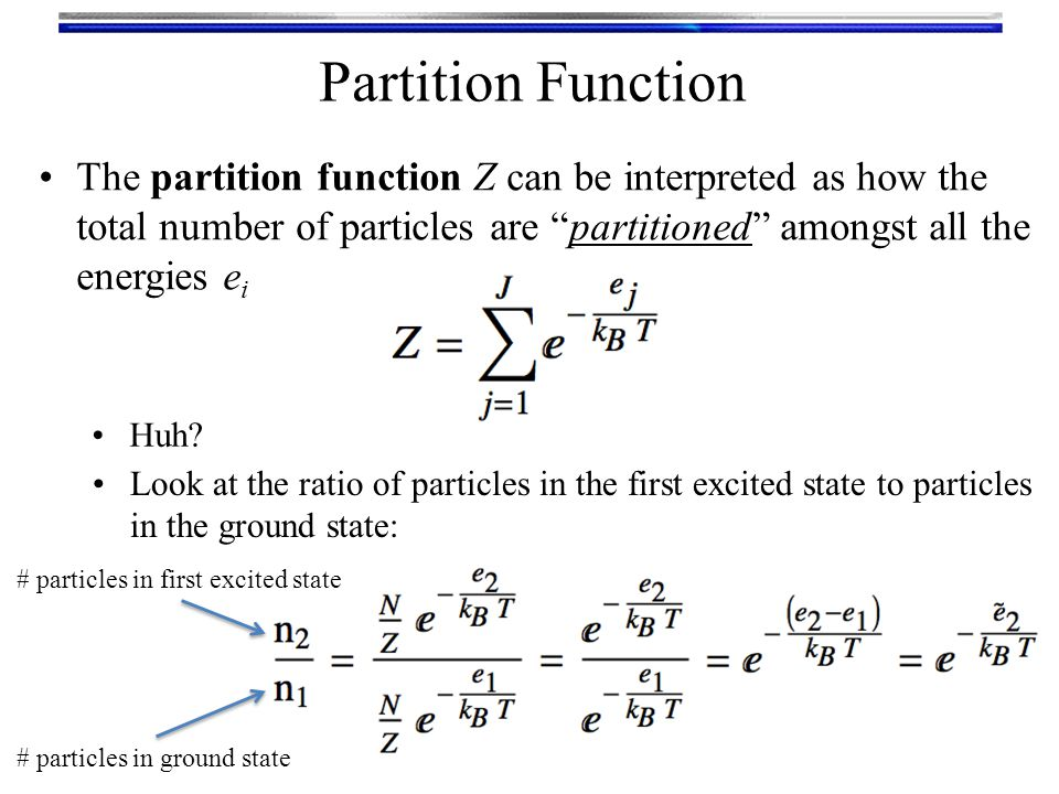 Partition Function The partition function Z can be interpreted as how the total number of particles are partitioned amongst all the energies e i Huh.