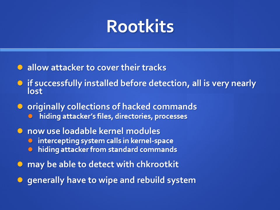 Rootkits allow attacker to cover their tracks allow attacker to cover their tracks if successfully installed before detection, all is very nearly lost