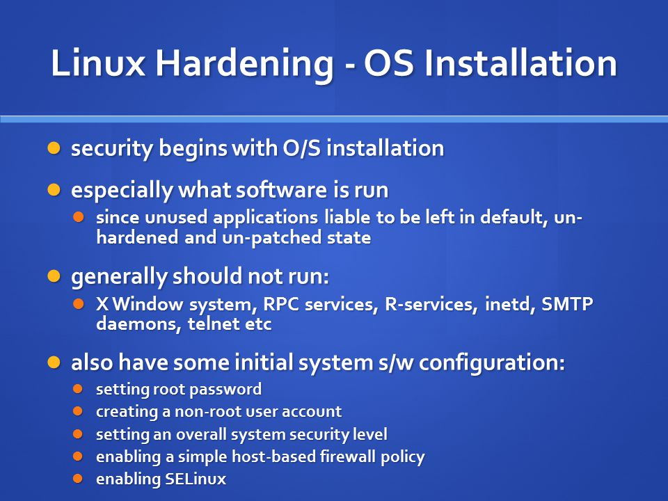 Linux Hardening - OS Installation security begins with O/S installation security begins with O/S installation especially what software is run especial