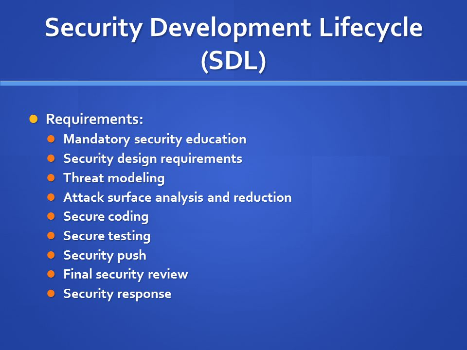 Security Development Lifecycle (SDL) Requirements: Requirements: Mandatory security education Mandatory security education Security design requirement