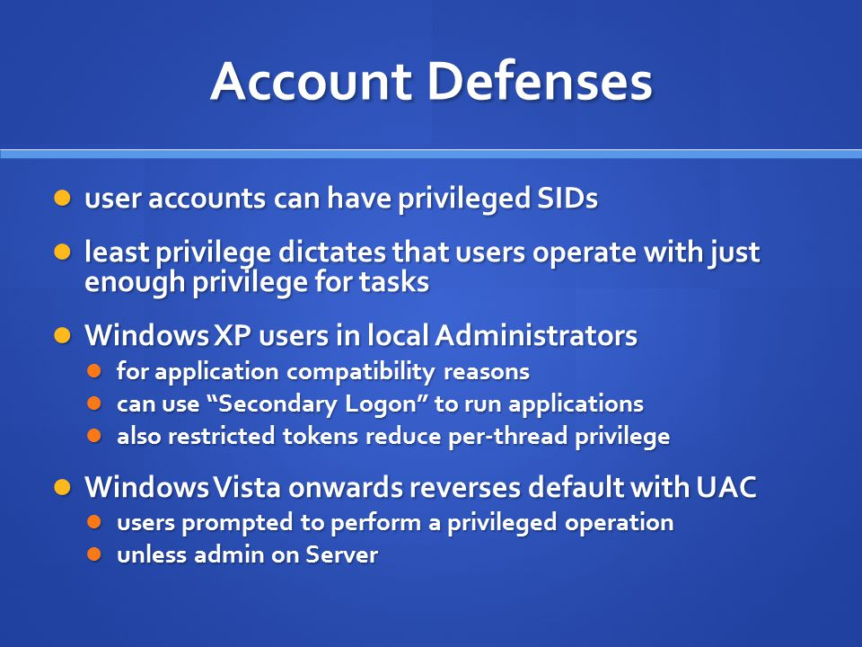 Account Defenses user accounts can have privileged SIDs user accounts can have privileged SIDs least privilege dictates that users operate with just e
