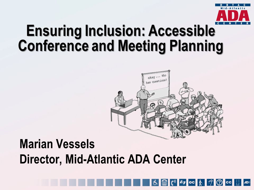 Marian Vessels Director, Mid-Atlantic ADA Center Ensuring Inclusion: Accessible Conference and Meeting Planning