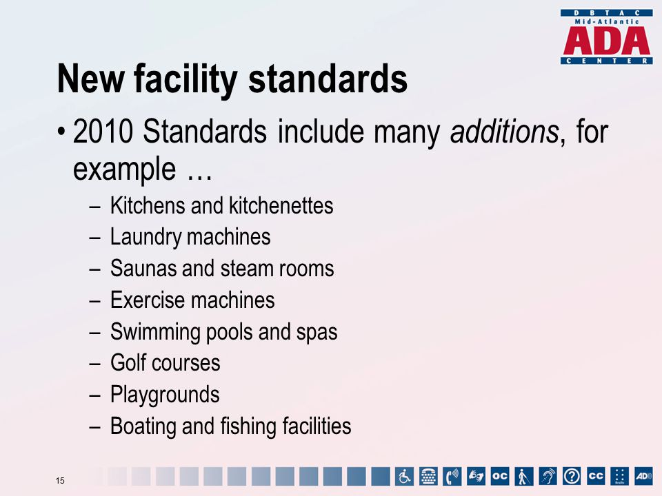 New facility standards 2010 Standards include many additions, for example … –Kitchens and kitchenettes –Laundry machines –Saunas and steam rooms –Exer