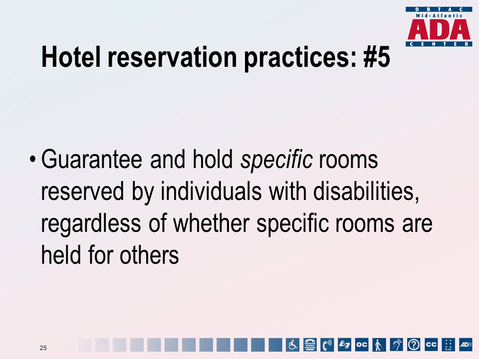 Hotel reservation practices: #5 Guarantee and hold specific rooms reserved by individuals with disabilities, regardless of whether specific rooms are