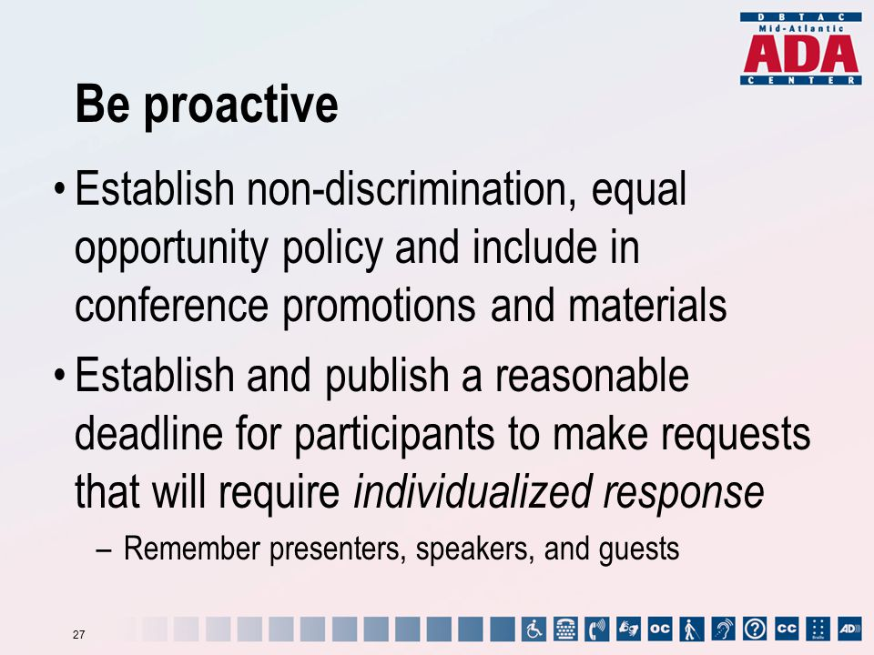 Be proactive Establish non-discrimination, equal opportunity policy and include in conference promotions and materials Establish and publish a reasona