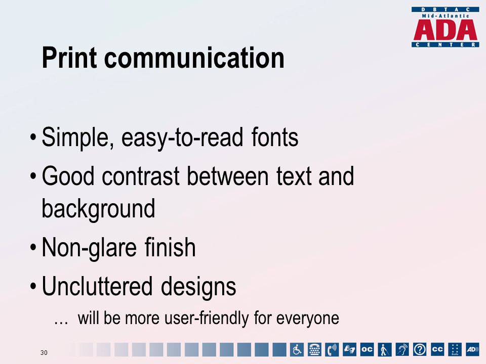 Print communication Simple, easy-to-read fonts Good contrast between text and background Non-glare finish Uncluttered designs … will be more user-frie