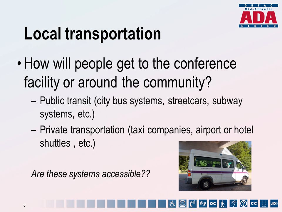 Local transportation How will people get to the conference facility or around the community? –Public transit (city bus systems, streetcars, subway sys