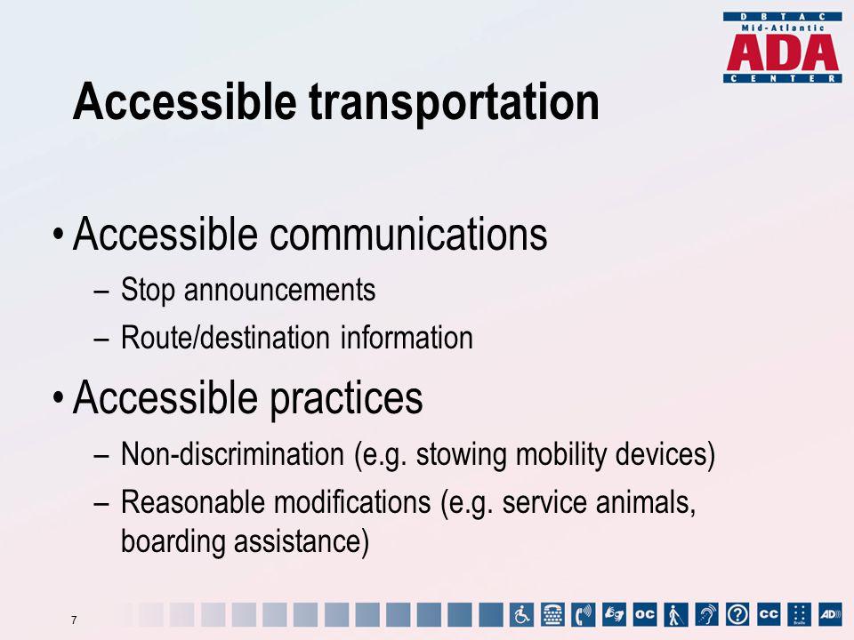 Accessible transportation Accessible communications –Stop announcements –Route/destination information Accessible practices –Non-discrimination (e.g.
