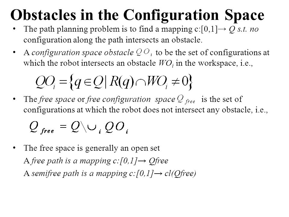 Obstacles in the Configuration Space The path planning problem is to find a mapping c:[0,1]→ Q s.t.