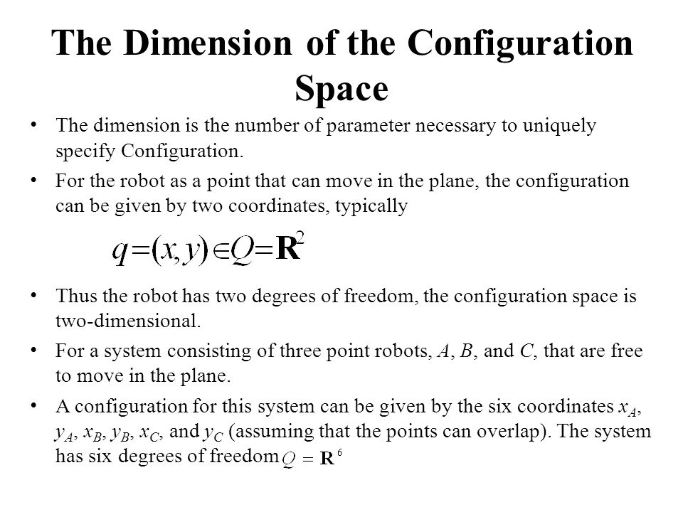 The Dimension of the Configuration Space The dimension is the number of parameter necessary to uniquely specify Configuration.