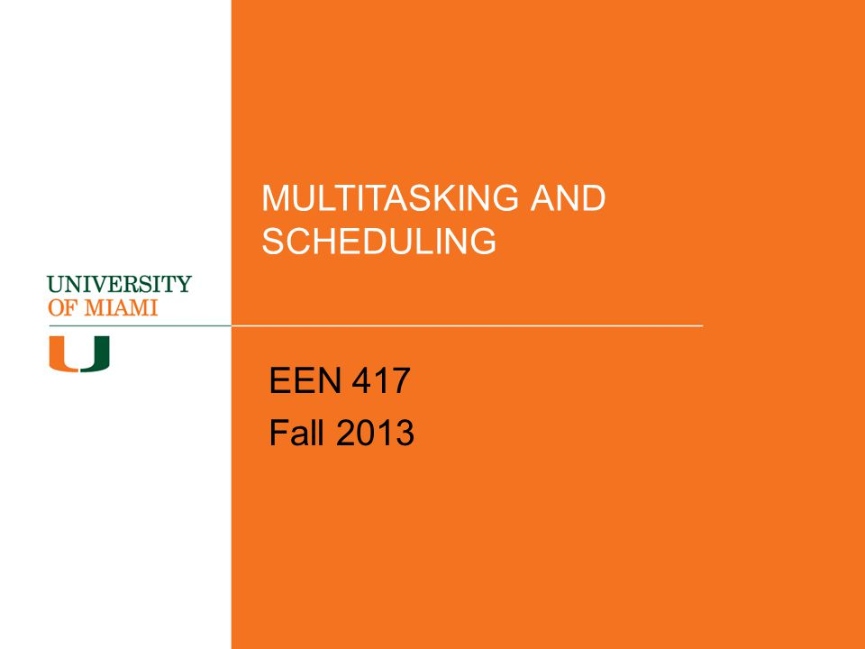 MULTITASKING AND SCHEDULING EEN 417 Fall 2013