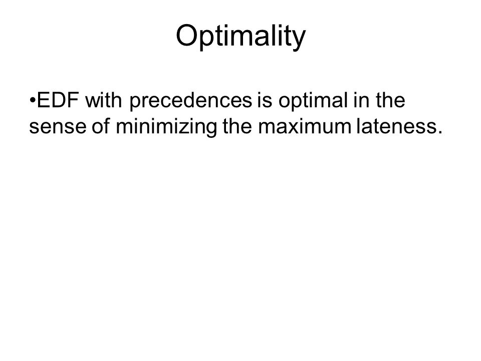 Optimality EDF with precedences is optimal in the sense of minimizing the maximum lateness.