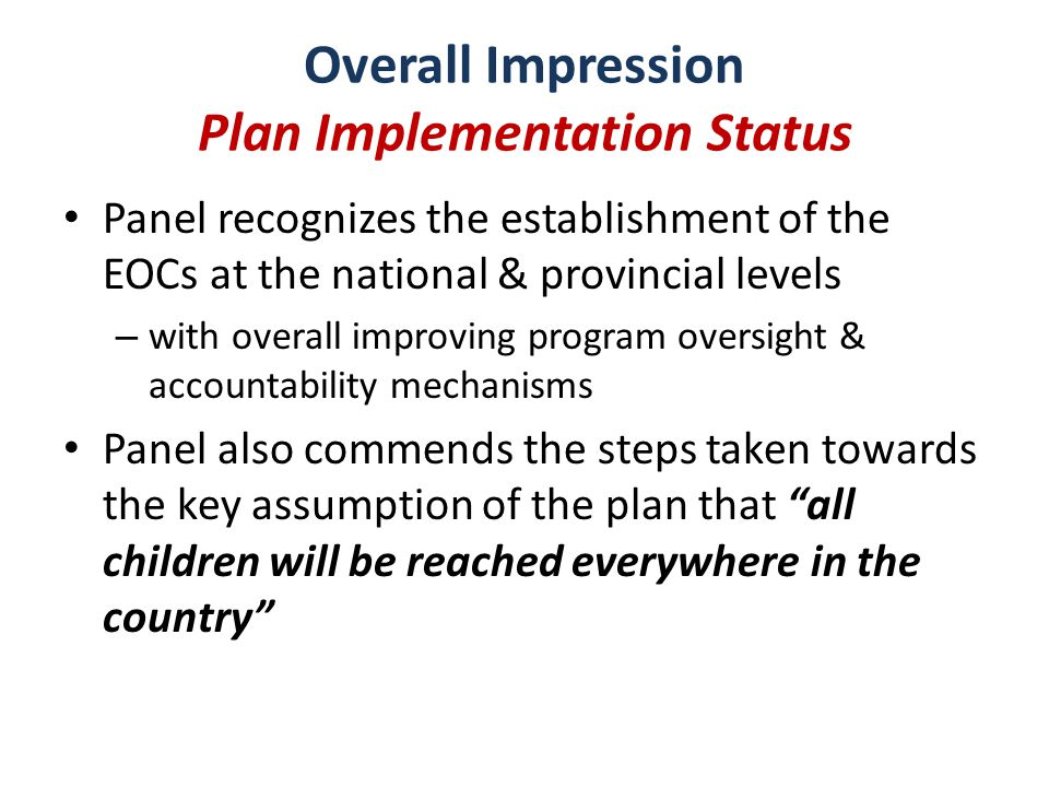 However, the implementation status of reservoir plans was not presented in a way that the Panel would have liked (except FATA) – Would have been good to see concrete implementation status against each key component of the plan Overall Impression Plan Implementation Status