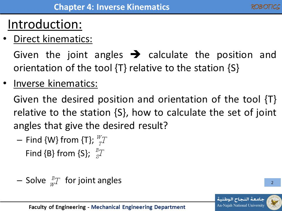 Chapter 4: Inverse Kinematics Faculty of Engineering - Mechanical Engineering Department ROBOTICS Introduction: Direct kinematics: Given the joint ang