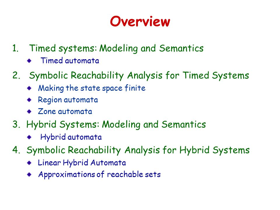 Overview 1. Timed systems: Modeling and Semantics Timed automata 2.