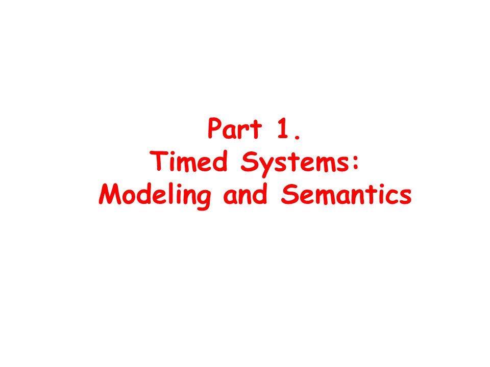 Part 1. Timed Systems: Modeling and Semantics