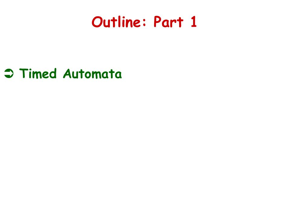 Outline: Part 1  Timed Automata