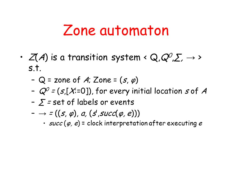 Zone automaton Z(A) is a transition system s.t.